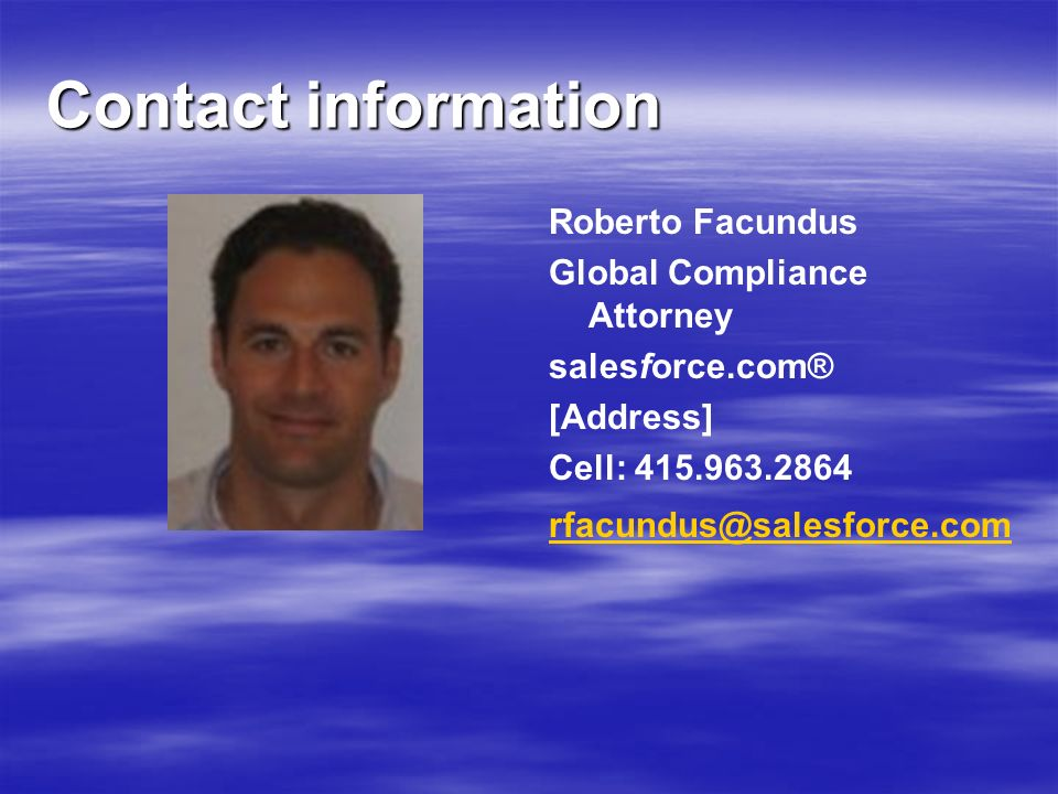Contact information Roberto Facundus. Global Compliance Attorney. salesforce.com® [Address] Cell: 415.963.2864.